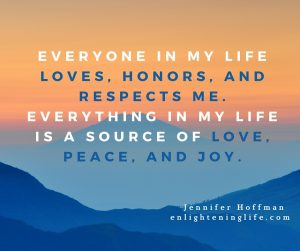 everyone-in-my-life-loves-honors-and-respects-me-everything-in-my-life-is-a-source-of-love-peace-and-joy