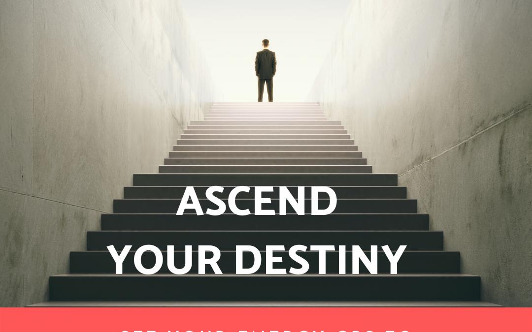 Ascending Your Destiny